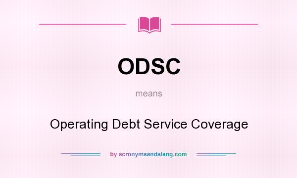 What does ODSC mean? It stands for Operating Debt Service Coverage