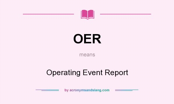 What does OER mean? It stands for Operating Event Report
