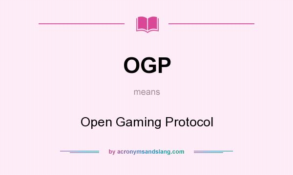 What does OGP mean? It stands for Open Gaming Protocol