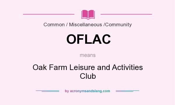 What does OFLAC mean? It stands for Oak Farm Leisure and Activities Club