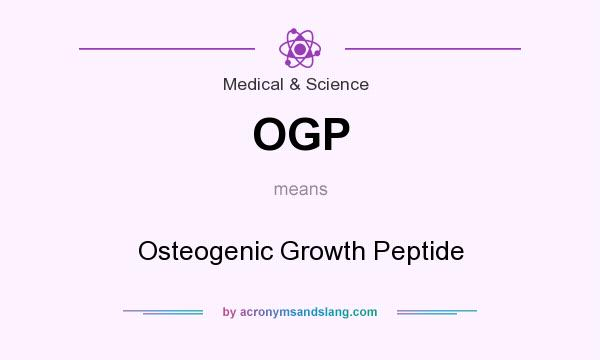 What does OGP mean? It stands for Osteogenic Growth Peptide