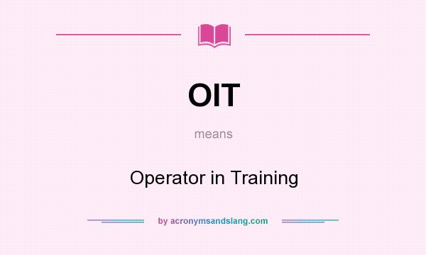 What does OIT mean? It stands for Operator in Training