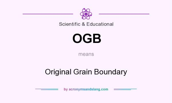 What does OGB mean? It stands for Original Grain Boundary