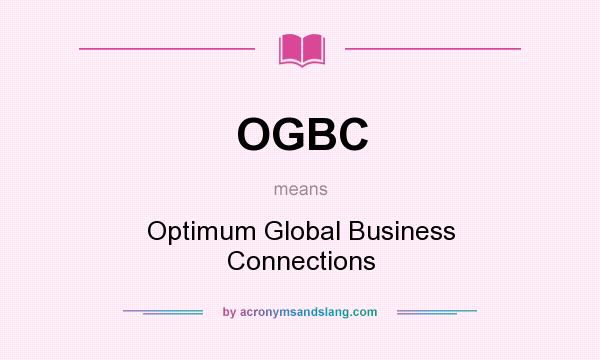 What does OGBC mean? It stands for Optimum Global Business Connections