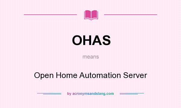 What does OHAS mean? It stands for Open Home Automation Server