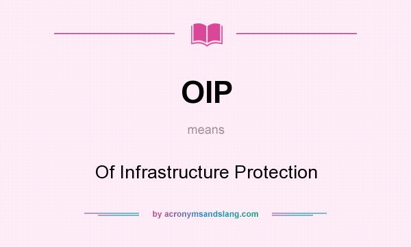 What does OIP mean? It stands for Of Infrastructure Protection
