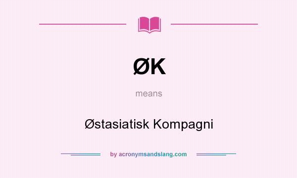 What does ØK mean? It stands for Østasiatisk Kompagni