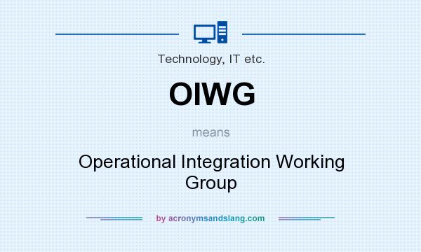 What does OIWG mean? It stands for Operational Integration Working Group