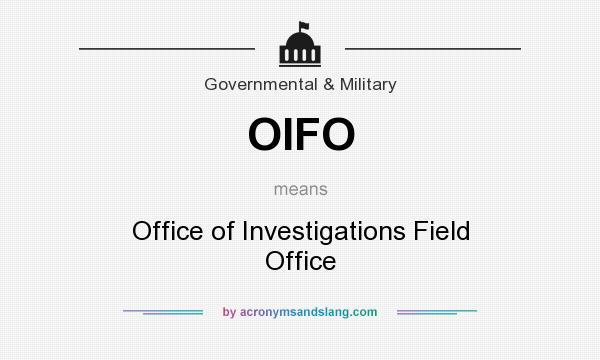 What does OIFO mean? It stands for Office of Investigations Field Office