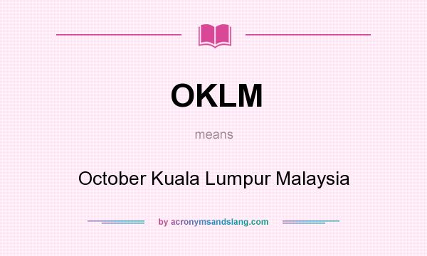 What does OKLM mean? It stands for October Kuala Lumpur Malaysia