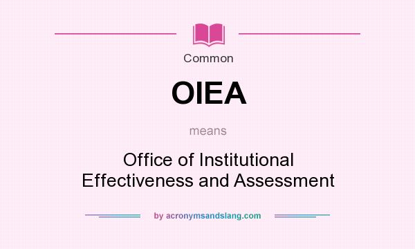What does OIEA mean? It stands for Office of Institutional Effectiveness and Assessment