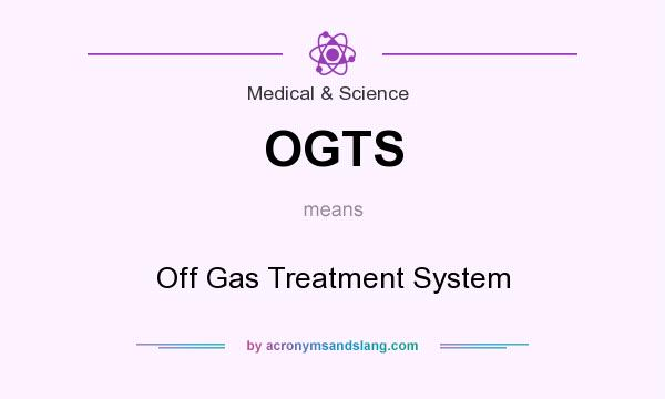 What does OGTS mean? It stands for Off Gas Treatment System