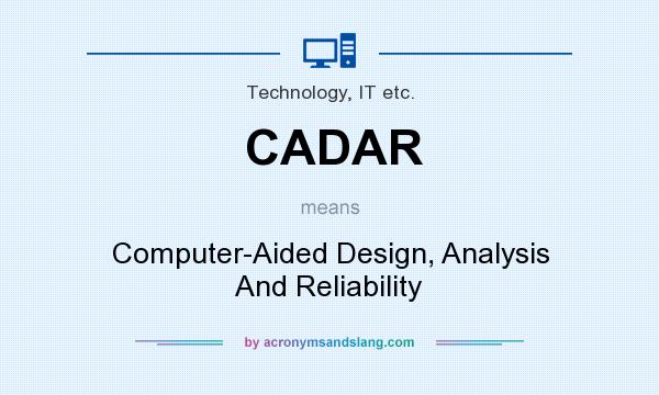 What does CADAR mean? It stands for Computer-Aided Design, Analysis And Reliability