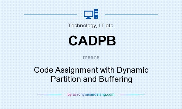 What does CADPB mean? It stands for Code Assignment with Dynamic Partition and Buffering