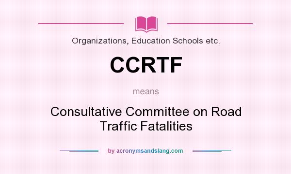 What does CCRTF mean? It stands for Consultative Committee on Road Traffic Fatalities