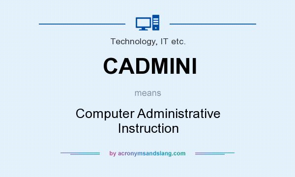 What does CADMINI mean? It stands for Computer Administrative Instruction