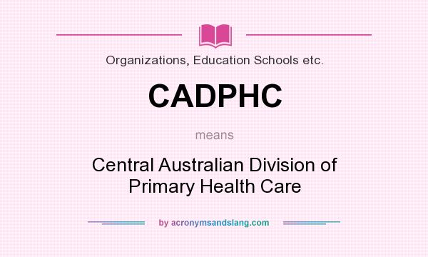 What does CADPHC mean? It stands for Central Australian Division of Primary Health Care