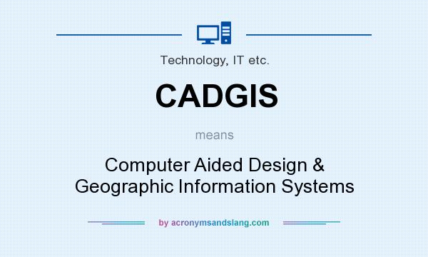 What does CADGIS mean? It stands for Computer Aided Design & Geographic Information Systems