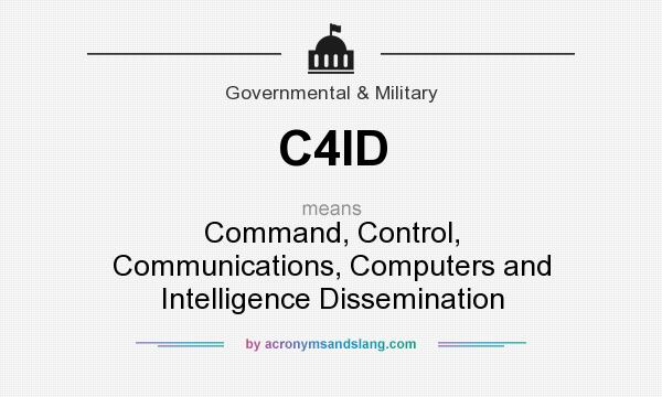 What does C4ID mean? It stands for Command, Control, Communications, Computers and Intelligence Dissemination