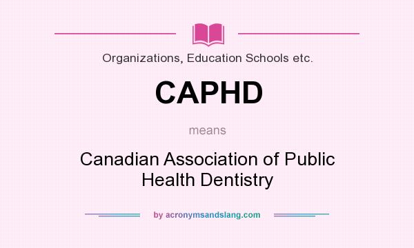 What does CAPHD mean? It stands for Canadian Association of Public Health Dentistry