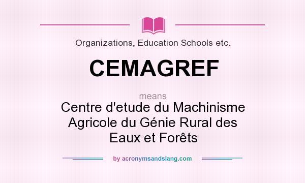 What does CEMAGREF mean? It stands for Centre d`etude du Machinisme Agricole du Génie Rural des Eaux et Forêts