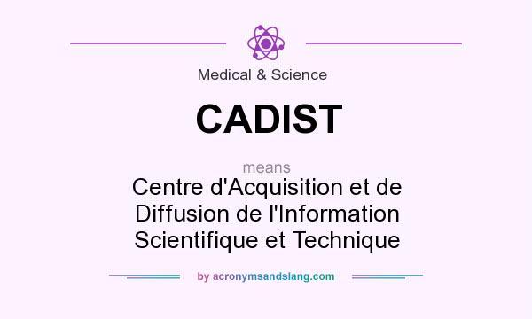 What does CADIST mean? It stands for Centre d`Acquisition et de Diffusion de l`Information Scientifique et Technique