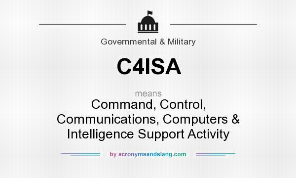 What does C4ISA mean? It stands for Command, Control, Communications, Computers & Intelligence Support Activity