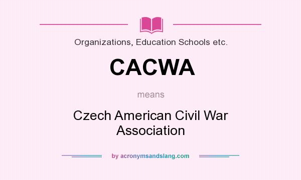 What does CACWA mean? It stands for Czech American Civil War Association