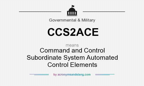 What does CCS2ACE mean? It stands for Command and Control Subordinate System Automated Control Elements