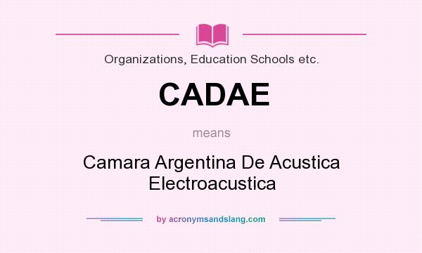 What does CADAE mean? It stands for Camara Argentina De Acustica Electroacustica