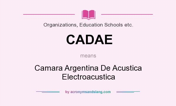 What does CADAE mean? It stands for Camara Argentina De Acustica Electroacustica