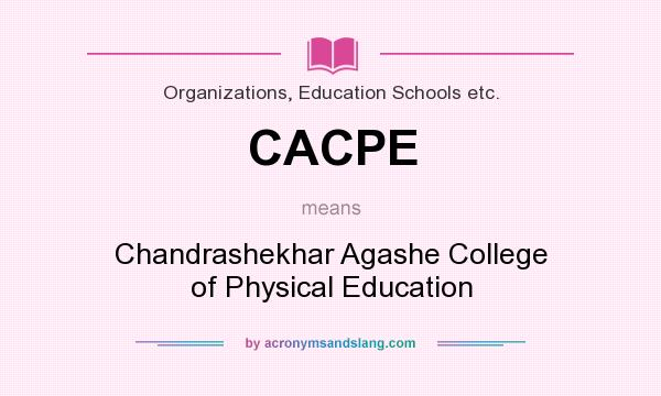 What does CACPE mean? It stands for Chandrashekhar Agashe College of Physical Education