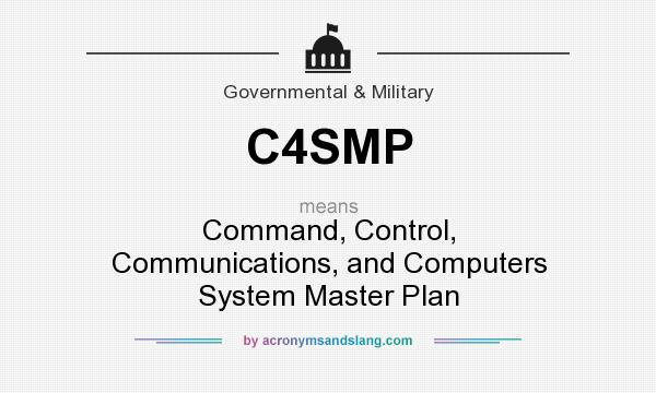 What does C4SMP mean? It stands for Command, Control, Communications, and Computers System Master Plan
