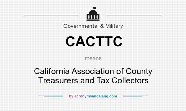 What does CACTTC mean? It stands for California Association of County Treasurers and Tax Collectors