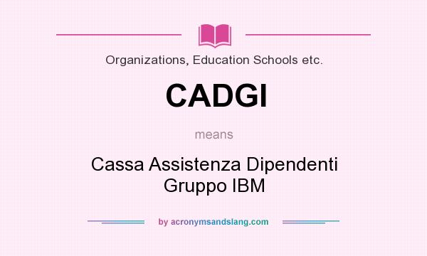What does CADGI mean? It stands for Cassa Assistenza Dipendenti Gruppo IBM