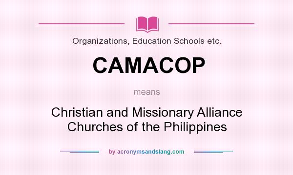What does CAMACOP mean? It stands for Christian and Missionary Alliance Churches of the Philippines