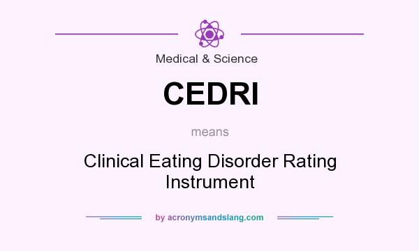 What does CEDRI mean? It stands for Clinical Eating Disorder Rating Instrument