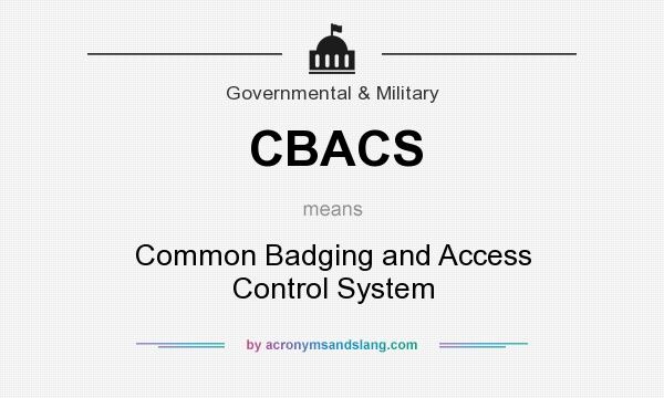 What does CBACS mean? It stands for Common Badging and Access Control System