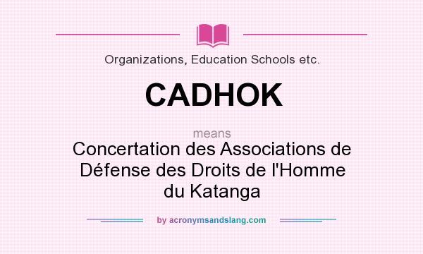 What does CADHOK mean? It stands for Concertation des Associations de Défense des Droits de l`Homme du Katanga