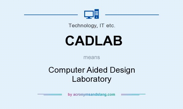 What does CADLAB mean? It stands for Computer Aided Design Laboratory