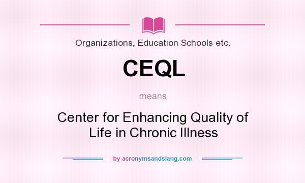 What does CEQL mean? It stands for Center for Enhancing Quality of Life in Chronic Illness