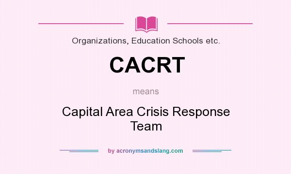 What does CACRT mean? It stands for Capital Area Crisis Response Team
