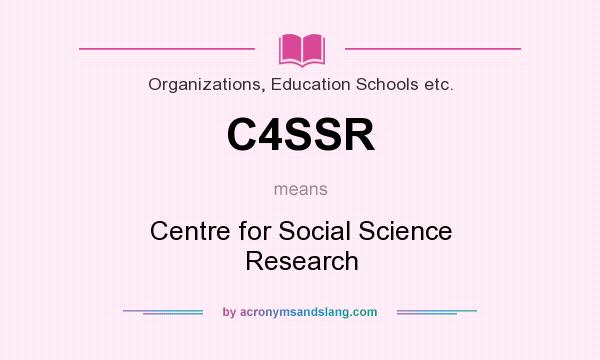 What does C4SSR mean? It stands for Centre for Social Science Research