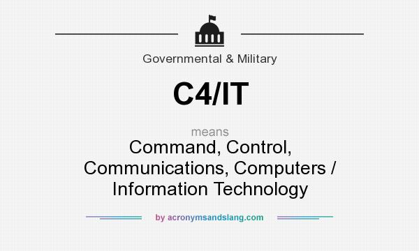 What does C4/IT mean? It stands for Command, Control, Communications, Computers / Information Technology