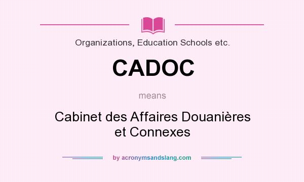 What does CADOC mean? It stands for Cabinet des Affaires Douanières et Connexes