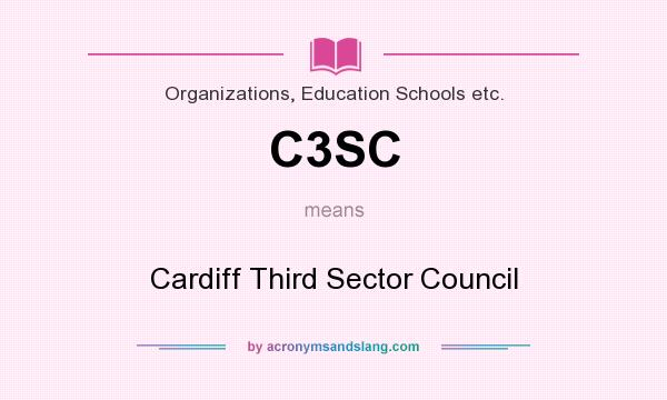 What does C3SC mean? It stands for Cardiff Third Sector Council