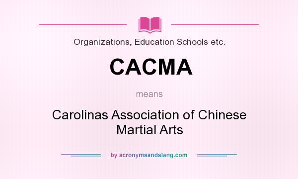 What does CACMA mean? It stands for Carolinas Association of Chinese Martial Arts