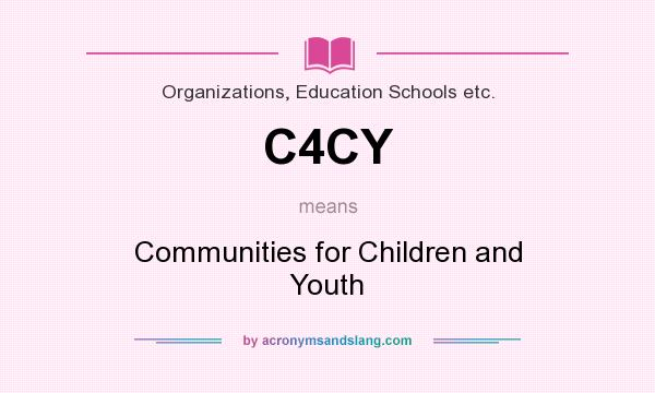 What does C4CY mean? It stands for Communities for Children and Youth