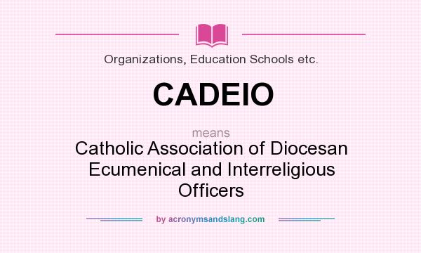 What does CADEIO mean? It stands for Catholic Association of Diocesan Ecumenical and Interreligious Officers