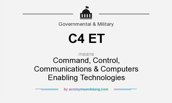 What does C4 ET mean? It stands for Command, Control, Communications & Computers Enabling Technologies